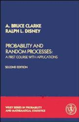 Probability and Random Processes : A First Course with Applications - A. Bruce Clarke and Ralph L. Disney