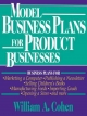 Model Business Plans for Product Businesses - William A. Cohen