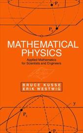 Mathematical Physics: Applied Mathematics for Scientists and Engineers - Kusse, Bruce / Westwig, Erik