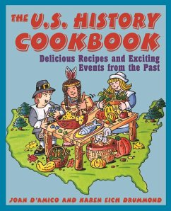 The U.S. History Cookbook: Delicious Recipes and Exciting Events from the Past - D'Amico, Joan Drummond, Karen E.