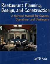 Restaurant Planning, Design, and Construction: A Survival Manual for Owners, Operators, and Developers - Katz, Jeff B. / Katz, Yehuda