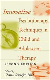 Innovative Psychotherapy Techniques in Child and Adolescent Therapy - Schaefer, Charles E. / Schaefer