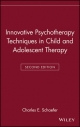 Innovative Psychotherapy Techniques in Child and Adolescent Therapy - Charles E. Schaefer