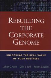 Rebuilding the Corporate Genome: Unlocking the Real Value of Your Business - Aurik, Johan C. / Willen, Bob / Bishop, Nancy
