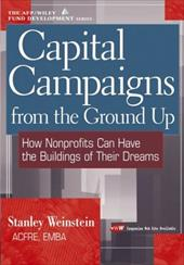 Capital Campaigns from the Ground Up: How Nonprofits Can Have the Buildings of Their Dreams - Weinstein, Stanley / Weinstein