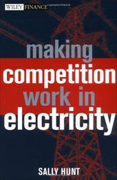 Making Competition Work in Electricity - Hunt, Sally / Kahn, Alfred E.