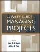 The Wiley Guide to Managing Projects - Peter W. G. Morris; Jeffrey K. Pinto