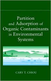 Partition and Adsorption of Organic Contaminants in Environmental Systems - Cary T. Chiou