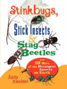 Stink Bugs, Stick Insects, and Stag Beetles: And 18 More of the Strangest Insects on Earth