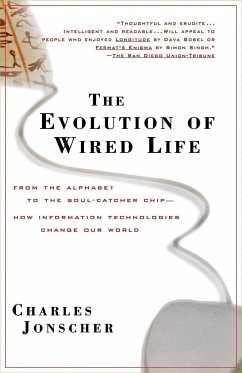 The Evolution of Wired Life: From the Alphabet to the Soul-Catcher Chip -- How Information Technologies Change Our World - Jonscher, Charles