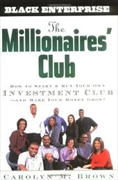 The Millionaire's Club: How to Start and Run Your Own Investment Club, and Make Your Money Grow - Brown, Carolyn M.