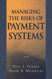 Managing the Risks of Payment Systems - Turner, Paul S. / Wunnicke, Diane B.