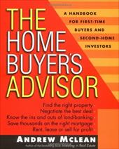 The Home Buyer's Advisor: A Handbook for First-Time Buyers and Second-Home Investors - McLean, Andrew James