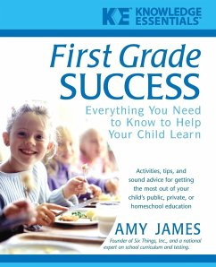 First Grade Success: Everything You Need to Know to Help Your Child Learn - James, Al