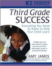 Third Grade Success: Everything You Need to Know to Help Your Child Learn - Amy James