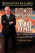 Business as War: Battling for Competitive Advantage