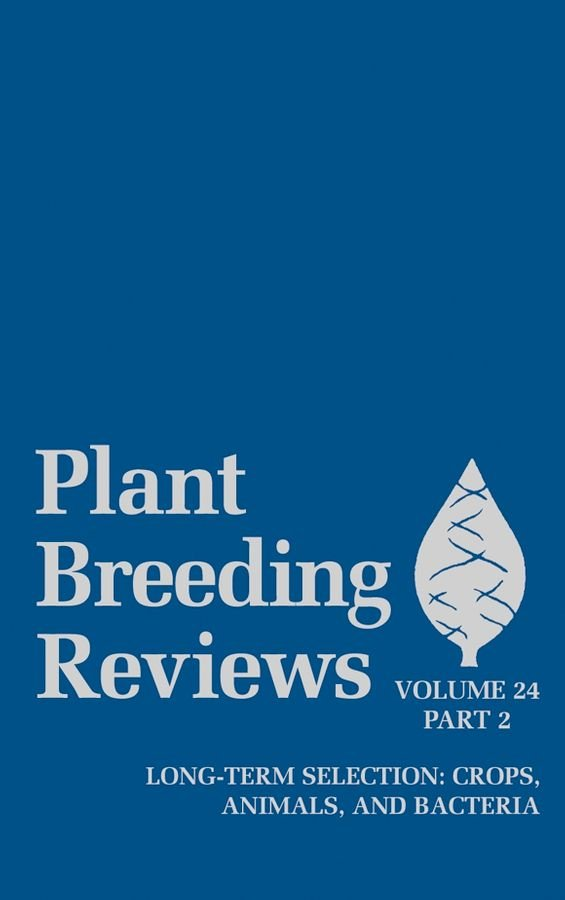 Plant Breeding Reviews: Long Term Selection - Crops, Animals and Bacteria v. 24, Pt. 2