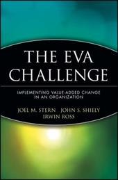 The Eva Challenge: Implementing Value-Added Change in an Organization - Stern, Joel M. / Shiely, John S. / Ross, Irwin