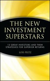 The New Investment Superstars: 13 Great Investors and Their Strategies for Superior Returns - Peltz, Lois / Peltz