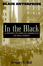 In the Black: A History of African Americans on Wall Street - Bell, Gregory S.