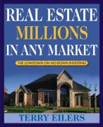 Real Estate Millions in Any Market: The Lowdown on No-Down Investing