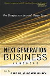 Next Generation Business Handbook: New Strategies from Tomorrow's Thought Leaders - Chowdhury, Subir