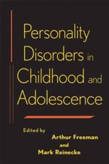 Personality Disorders in Childhood and Adolescence - Arthur Freeman (editor), Mark A. Reinecke (editor)