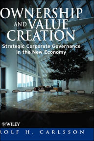 Ownership and Value Creation: Strategic Corporate Governance in the New Economy - Rolf H. Carlsson