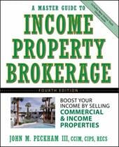 A Master Guide to Income Property Brokerage: Boost Your Income by Selling Commercial and Income Properties - Peckham, John M.