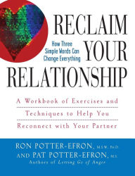 Reclaim Your Relationship: A Workbook of Exercises and Techniques to Help You Reconnect with Your Partner - Patricia S. Potter-Efron