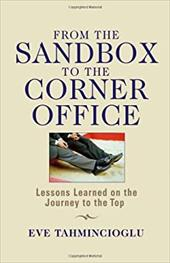 From the Sandbox to the Corner Office: Lessons Learned on the Journey to the Top - Tahmincioglu, Eve