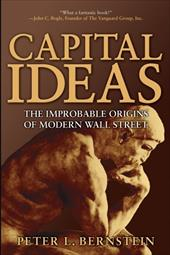 Capital Ideas: The Improbable Origins of Modern Wall Street - Bernstein, Peter L.