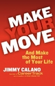 Make Your Move... And Make the Most of Your Life - Jimmy Calano