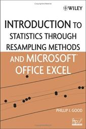 Introduction to Statistics Through Resampling Methods and Microsoft Office Excel - Good, Phillip I.