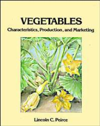 Vegetables : Characteristics, Production and Marketing - Lincoln C. Peirce