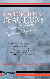 Macromolecular Reactions: Peculiarities, Theory and Experimental Approaches - Nicolai A. Plate