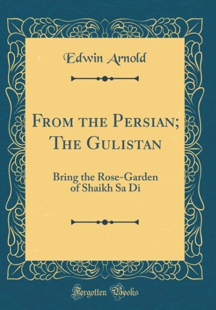 From the Persian; The Gulistan als Buch von Edwin Arnold