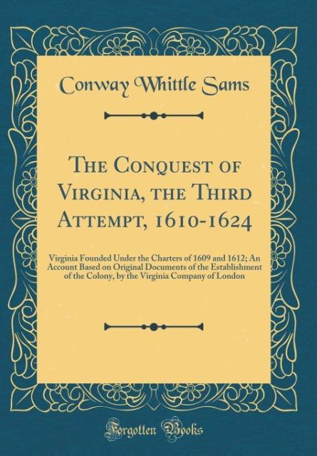 The Conquest of Virginia, the Third Attempt, 1610-1624 als Buch von Conway Whittle Sams