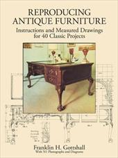 Making Antique Furniture Reproductions: Instructions and Measured Drawings for 40 Classic Projects - Gottshall, Franklin H.