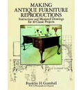 Making Antique Furniture Reproductions - Franklin H. Gottshall