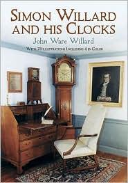Simon Willard and His Clocks - John Ware Willard