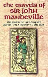 Travels of Sir John Mandeville : Fantastic 14th-Century Account of a Journey to the East - John Mandeville
