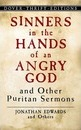 Sinners in the Hands of an Angry God and Other Puritan Sermons - Jonathan Edwards