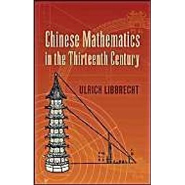 Chinese Mathematics in the Thirteenth Century: The Shu-Shu Chiu-Chang of Ch'in Chiu-Shao - Ulrich Libbrecht