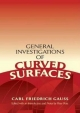 General Investigations of Curved Surfaces - Carl Friedrich Gauss; Peter Pesic