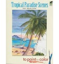 Tropical Paradise Scenes to Paint or Color - Dot Barlowe