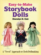 "Easy-To-Make Storybook Dolls: A ""Novel"" Approach to Cloth Dollmaking - St Clair, Sherralyn"