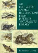 """286 Full-Color Animal Illustrations: From Jardine's """"Naturalist's Library"""""""