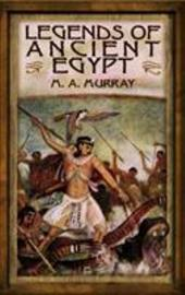 Legends of Ancient Egypt - Murray, Margaret Alice / Murray, M. A.