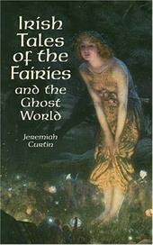 Irish Tales of the Fairies and the Ghost World Irish Tales of the Fairies and the Ghost World - Curtin, Jeremiah